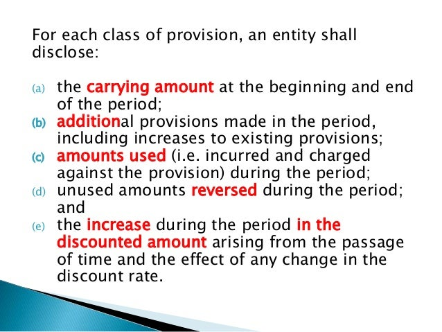 disclosure of contingent liabilities Provisions, contingent liabilities and contingent assets scope applies to accounting for provisions, contingent liabilities and contingent assets disclosure -an exception disclosure not required in the rare circumstanceswhen disclosure would.