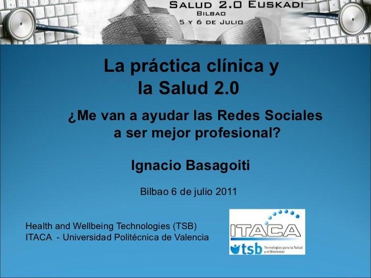 La práctica clínica y                      la Salud 2.0         ¿Me van a ayudar las Redes Sociales               a ser me...