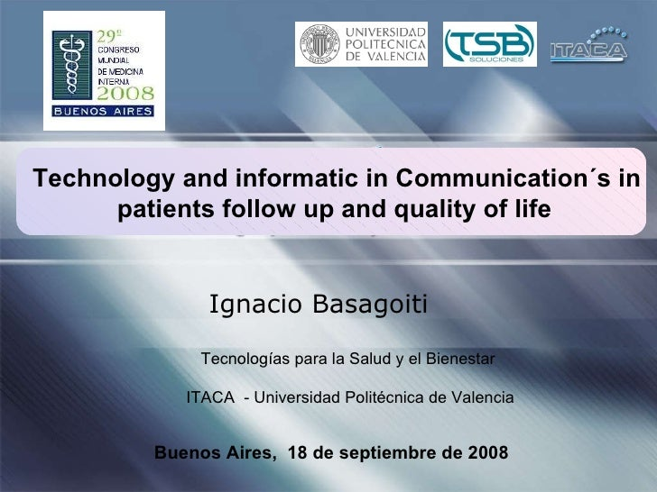 Technology and informatic in Communication´s in patients follow up and quality of life   Ignacio Basagoiti Buenos Aires,  ...