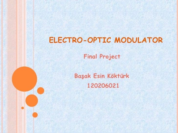ELECTRO-OPTIC MODULATOR          Final Project        Başak Esin Köktürk          120206021