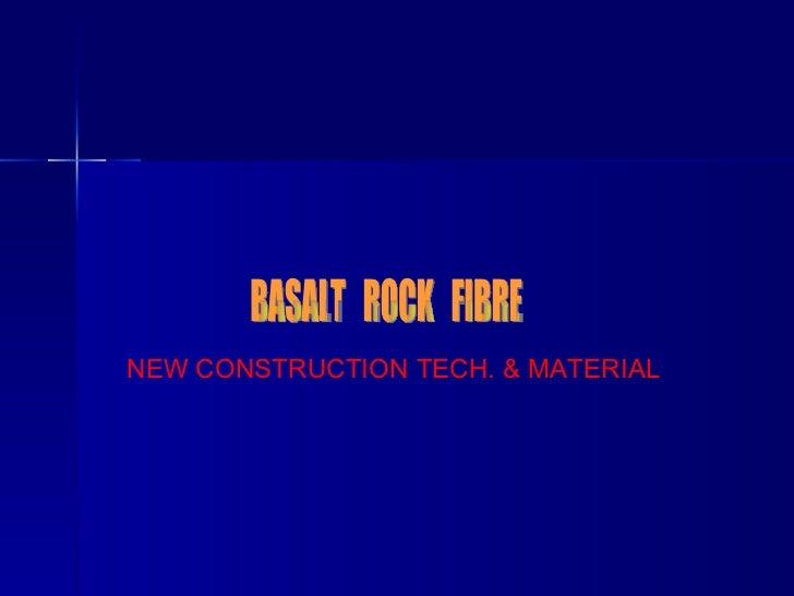 NEW CONSTRUCTION TECH. & MATERIAL  BASALT  ROCK  FIBRE