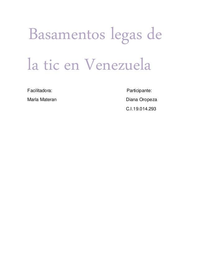 Basamentos legas de la tic en Venezuela Facilitadora: Participante: Marla Materan Diana Oropeza C.I.19.014.293