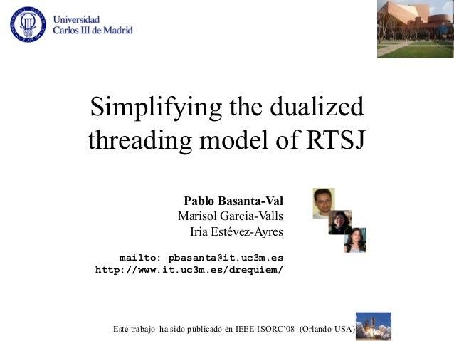 Simplifying the dualizedthreading model of RTSJ                   Pablo Basanta-Val                  Marisol García-Valls ...