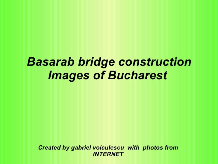 Basarab bridge construction Images of Bucharest   Created by gabriel voiculescu  with  photos from INTERNET