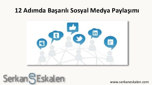 12 Adımda Başarılı Sosyal Medya Paylaşımı www.serkaneskalen.com