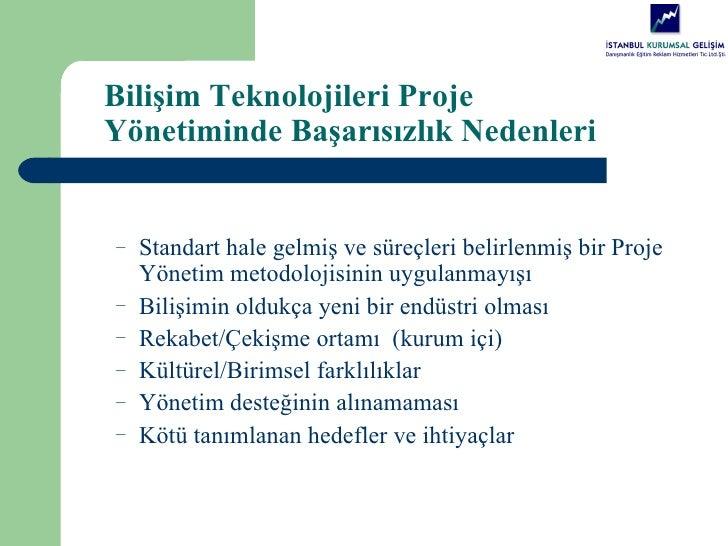 Bilişim Teknolojileri ProjeYönetiminde Başarısızlık Nedenleri–   Standart hale gelmiş ve süreçleri belirlenmiş bir Proje  ...