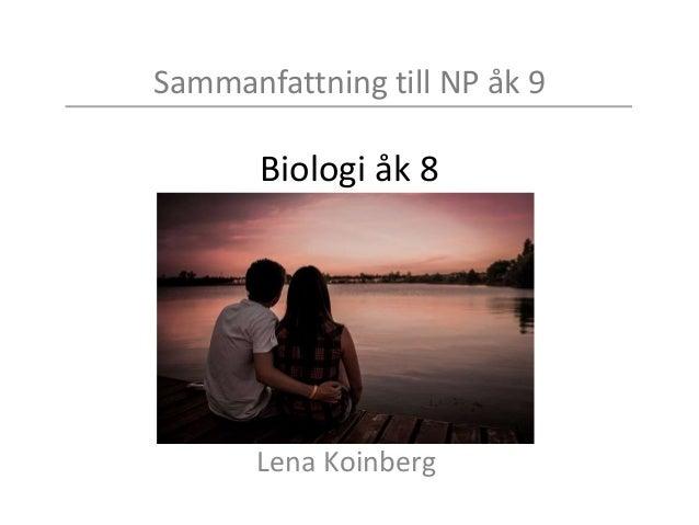 Sammanfattning till NP åk 9 Biologi åk 8 Lena Koinberg