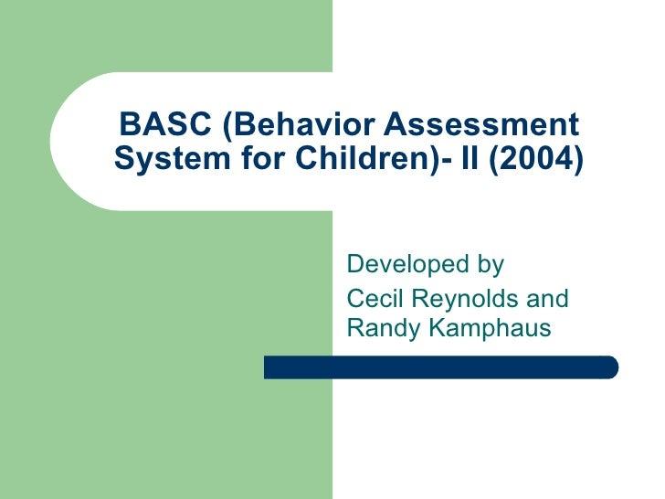 BASC (Behavior Assessment System for Children)- II (2004) Developed by  Cecil Reynolds and Randy Kamphaus