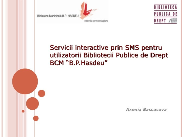 """Servicii interactive prin SMS pentru utilizatorii Bibliotecii Publice de Drept BCM """"B.P.Hasdeu"""" Axenia Bascacova"""