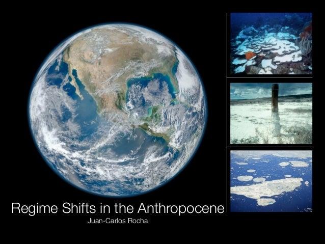 Regime Shifts in the Anthropocene Juan-Carlos Rocha