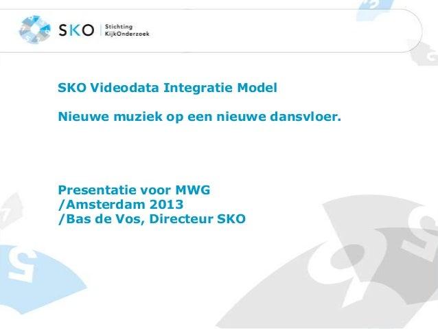 SKO Videodata Integratie Model Nieuwe muziek op een nieuwe dansvloer.  Presentatie voor MWG /Amsterdam 2013 /Bas de Vos, D...