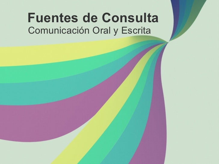 Fuentes de Consulta Comunicaci ón Oral y Escrita