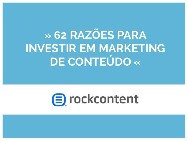 ●  ●  Fatos e » 62 RAZÕES PARA estatísticas sobre marketing de conteúdo  INVESTIR EM MARKETING Traduzido, adaptado e incre...