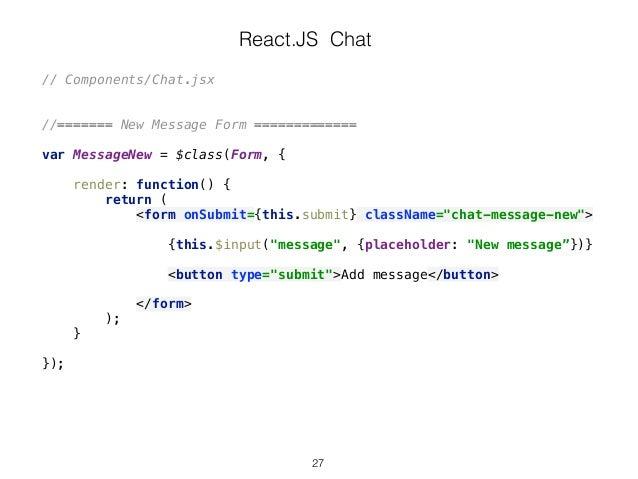 React.JS Chat // Components/Chat.jsx //======= New Message Form ============= var MessageNew = $class(Form, {  render: f...