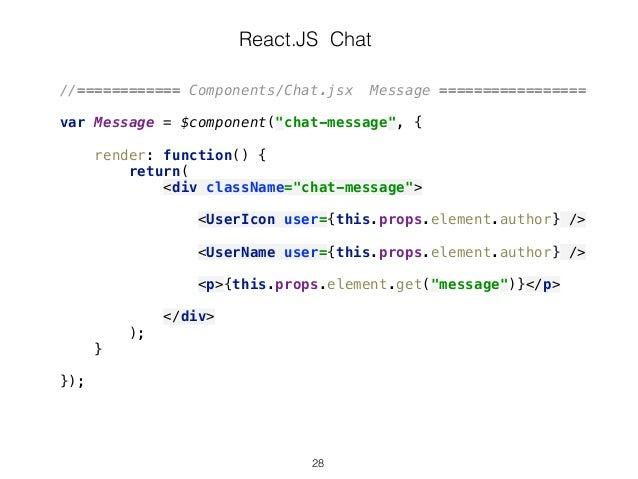 """React.JS Chat //============ Components/Chat.jsx Message ================= var Message = $component(""""chat-message"""", {  r..."""