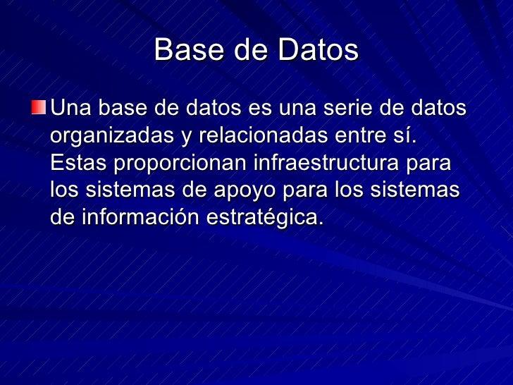 Base de Datos <ul><li>Una base de datos es una serie de datos organizadas y relacionadas entre sí.  Estas proporcionan inf...