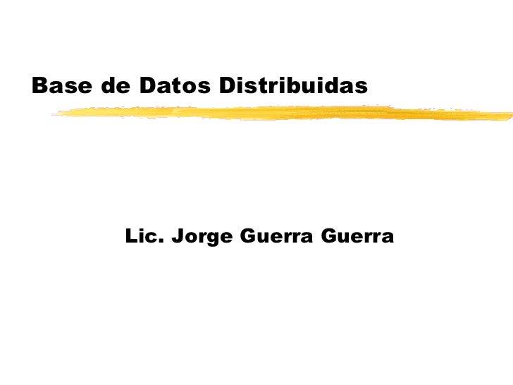 Base de Datos Distribuidas Lic. Jorge Guerra Guerra