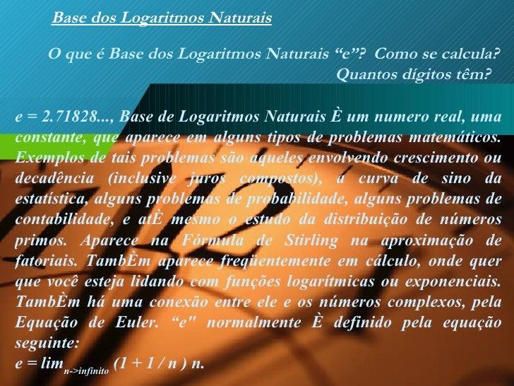 """Base dos Logaritmos Naturais O que é Base dos Logaritmos Naturais """"e""""?  Como se calcula? Quantos dígitos têm?  e = 2.71828..."""