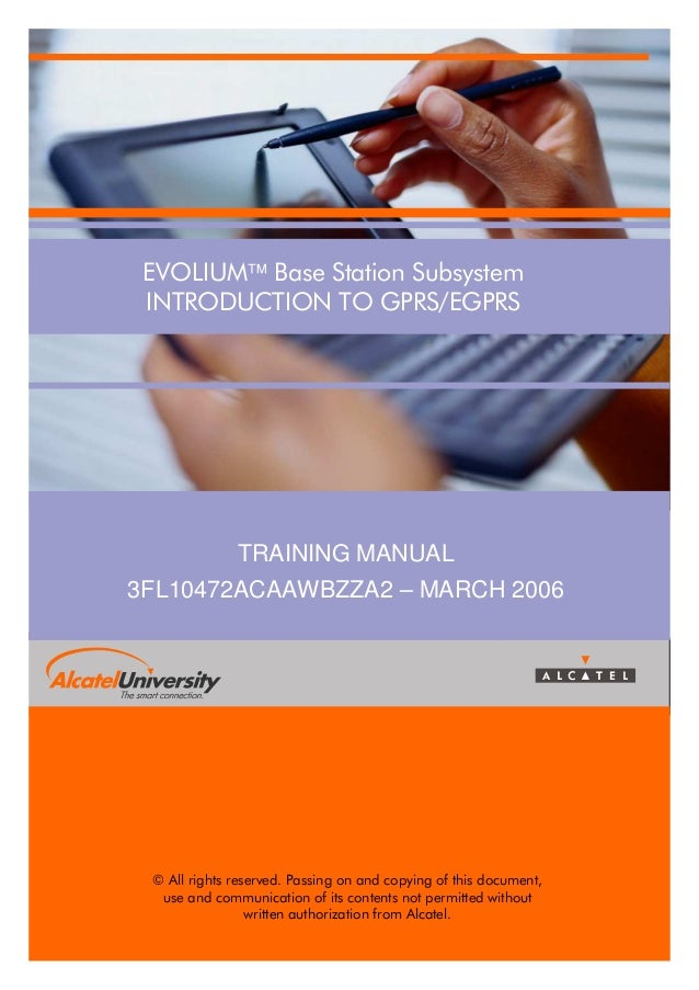 EVOLIUM Base Station Subsystem INTRODUCTION TO GPRS/EGPRS  TRAINING MANUAL 3FL10472ACAAWBZZA2 – MARCH 2006  © All rights ...