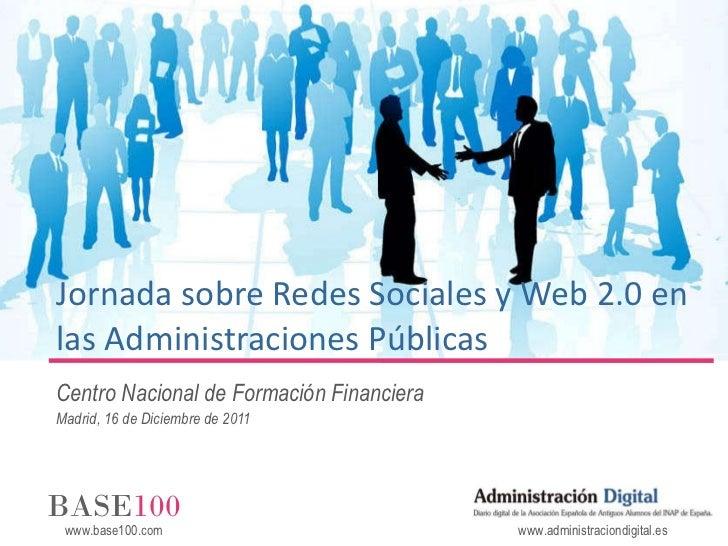 Jornada sobre Redes Sociales y Web 2.0 en las Administraciones Públicas Centro Nacional de Formación Financiera Madrid, 16...