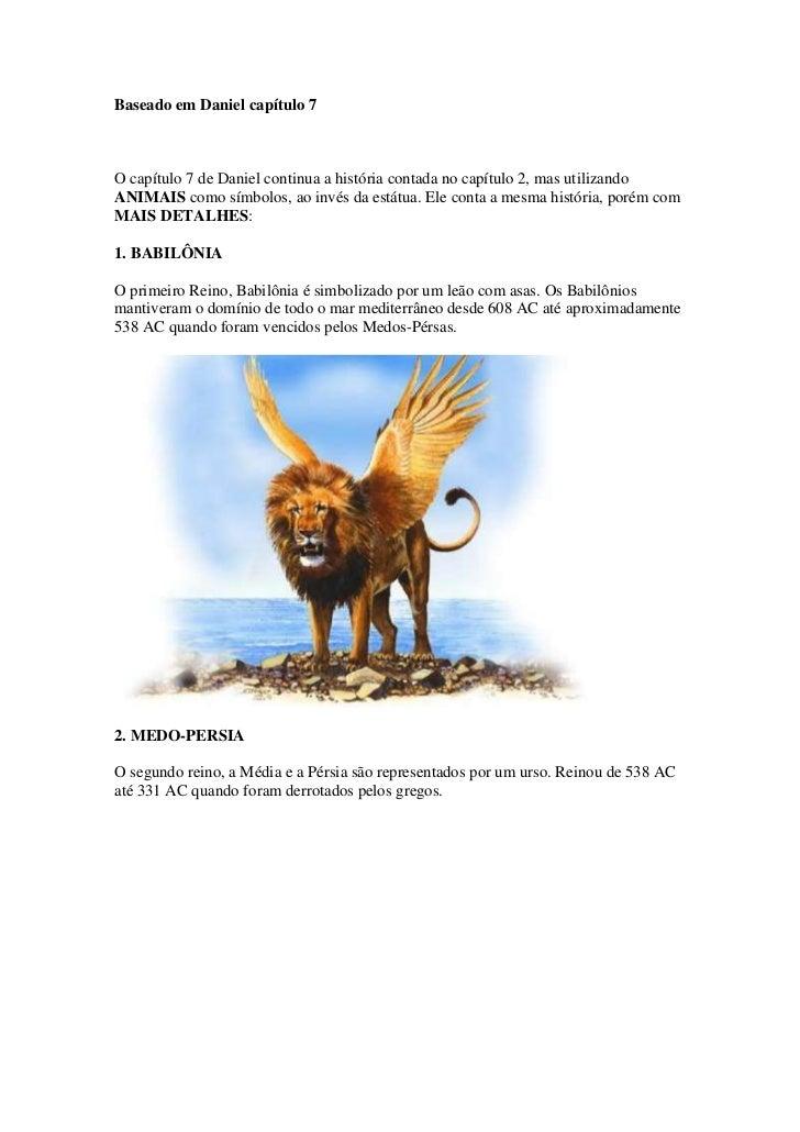 Baseado em Daniel capítulo 7O capítulo 7 de Daniel continua a história contada no capítulo 2, mas utilizandoANIMAIS como s...