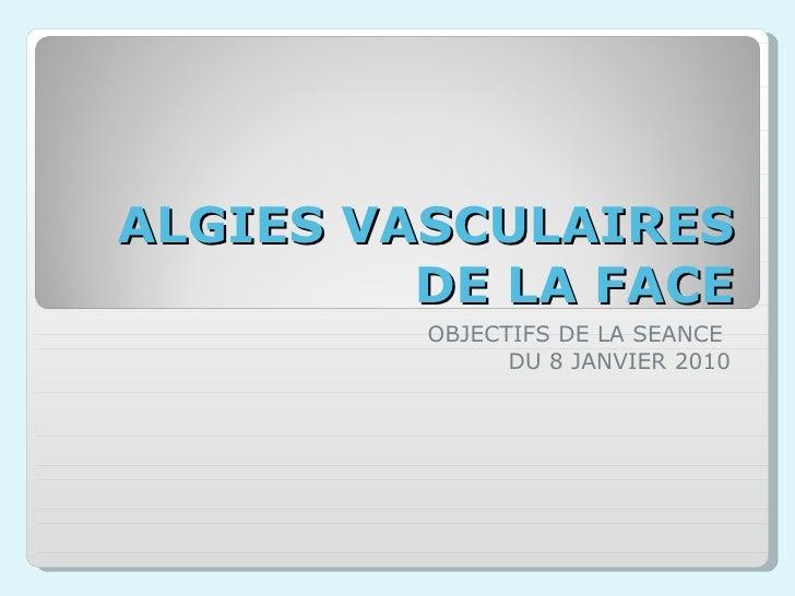 ALGIES VASCULAIRES DE LA FACE OBJECTIFS DE LA SEANCE  DU 8 JANVIER 2010