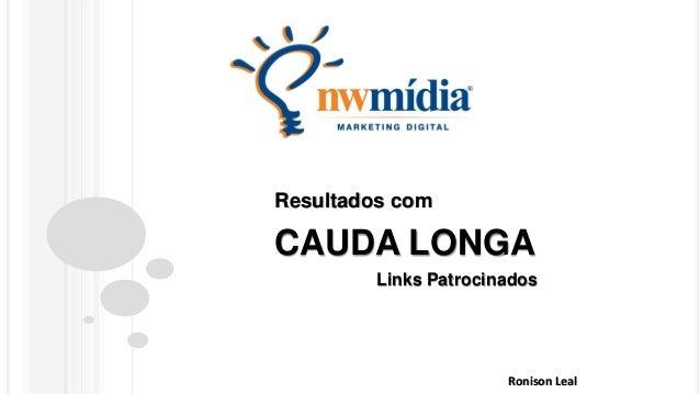 CAUDA LONGA Resultados com Links Patrocinados Ronison Leal