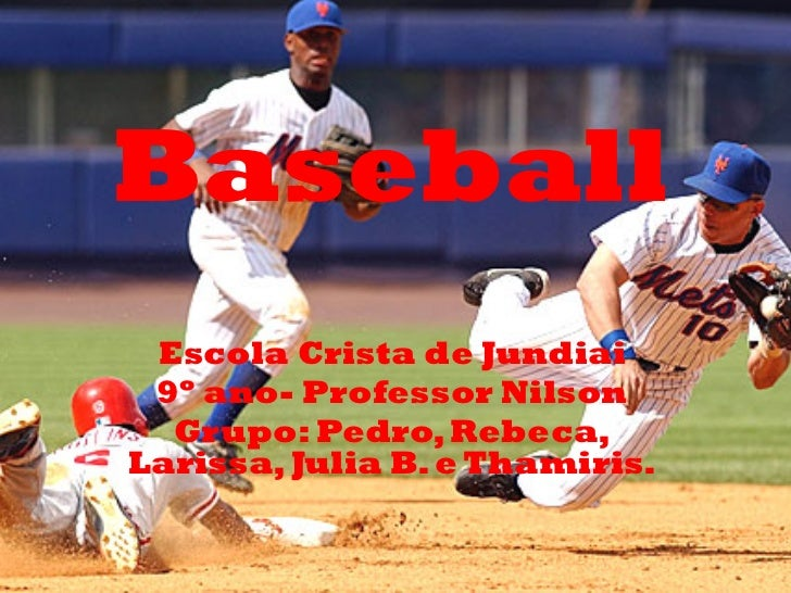 Baseball           Baseball                Escola Crista de Jundiai 9º ano- Professor Nilson  Grupo: Pedro, Rebeca,L...