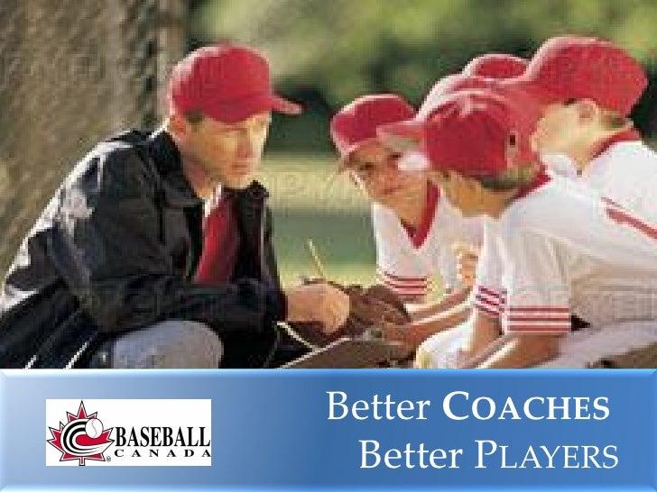 Better COACHES  Better PLAYERS