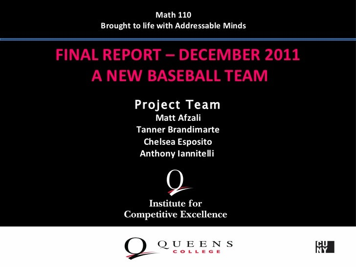 Math 110     Brought to life with Addressable MindsFINAL REPORT – DECEMBER 2011    A NEW BASEBALL TEAM             Project...