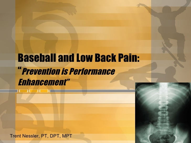 "Baseball and Low Back Pain:  "" Prevention is Performance Enhancement"" Trent Nessler, PT, DPT, MPT"