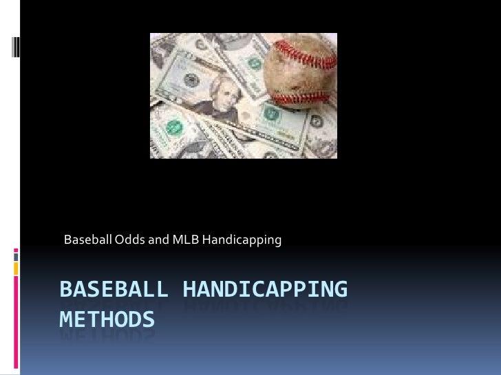 Baseball Odds and MLB Handicapping<br />Baseball Handicapping Methods<br />