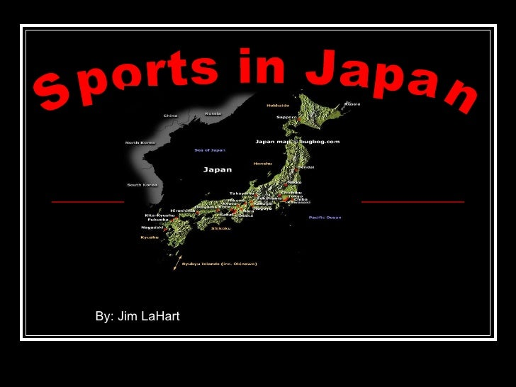 Sports in Japan By: Jim LaHart