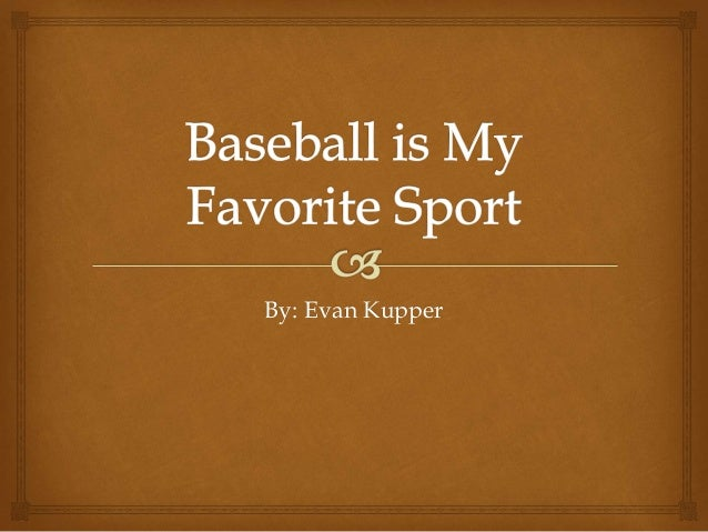 my favorite sport baseball My favourite sport my favourite sport is tennis tennis is a sport in what each player uses a racket that is strung to strike a hollow rubber ball covered with felt over a net into the opponent's court.