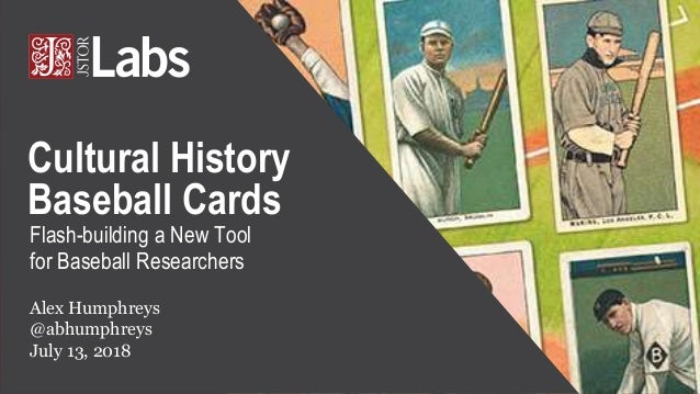Flash-building a New Tool for Baseball Researchers Alex Humphreys @abhumphreys July 13, 2018 Cultural History Baseball Car...