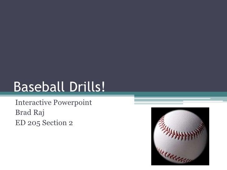 Baseball Drills! Interactive Powerpoint Brad Raj ED 205 Section 2