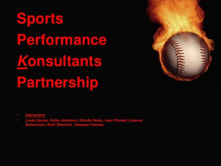 Sports <br />Performance <br />Konsultants<br />Partnership<br />Instructors:<br />Linda Gautie, Kellie Johnston, Nicolle ...