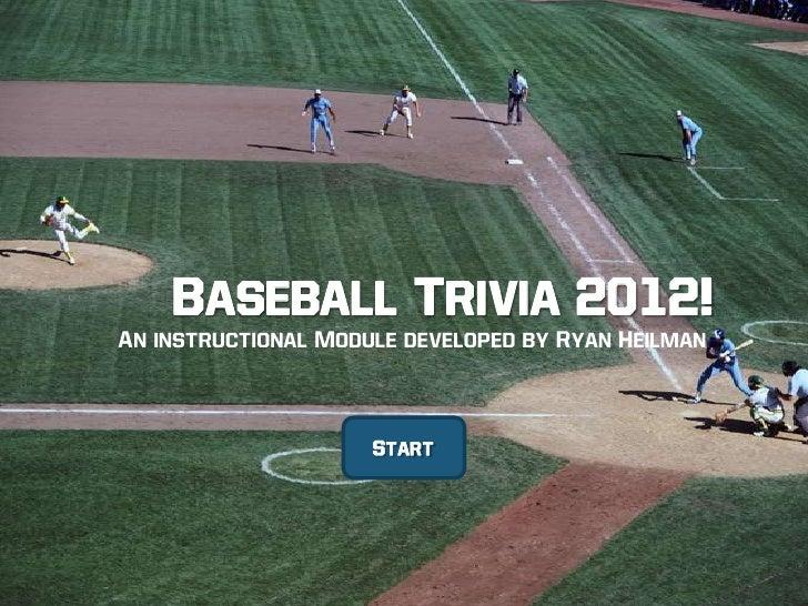 Baseball Trivia 2012!An instructional Module developed by Ryan Heilman                     Start