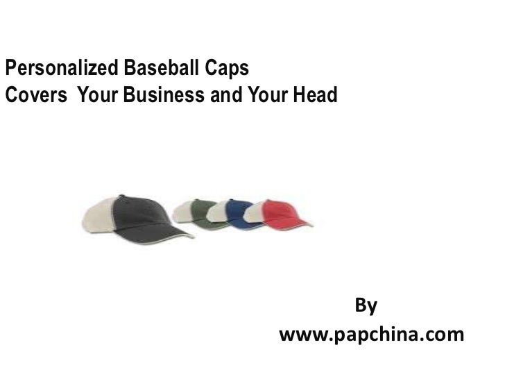 Personalized Baseball CapsCovers Your Business and Your Head                                 By                           ...