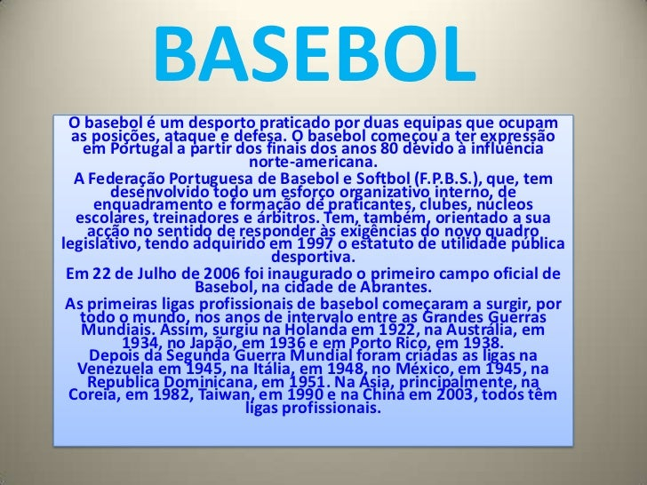 BASEBOL<br />O basebol é um desporto praticado por duas equipas que ocupam as posições, ataque e defesa.O basebol começou ...