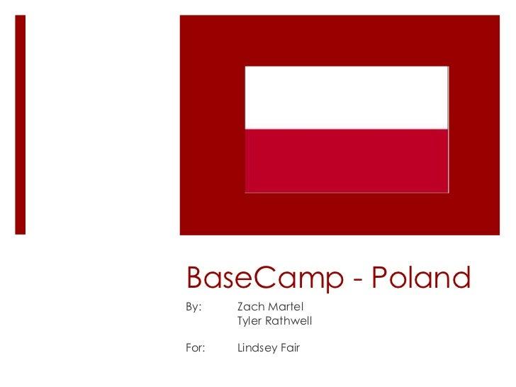 BaseCamp - PolandBy:    Zach Martel       Tyler RathwellFor:   Lindsey Fair