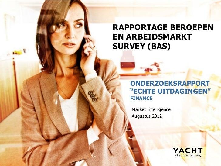 "RAPPORTAGE BEROEPENEN ARBEIDSMARKTSURVEY (BAS)   ONDERZOEKSRAPPORT   ""ECHTE UITDAGINGEN""   FINANCE   Market Intelligence  ..."