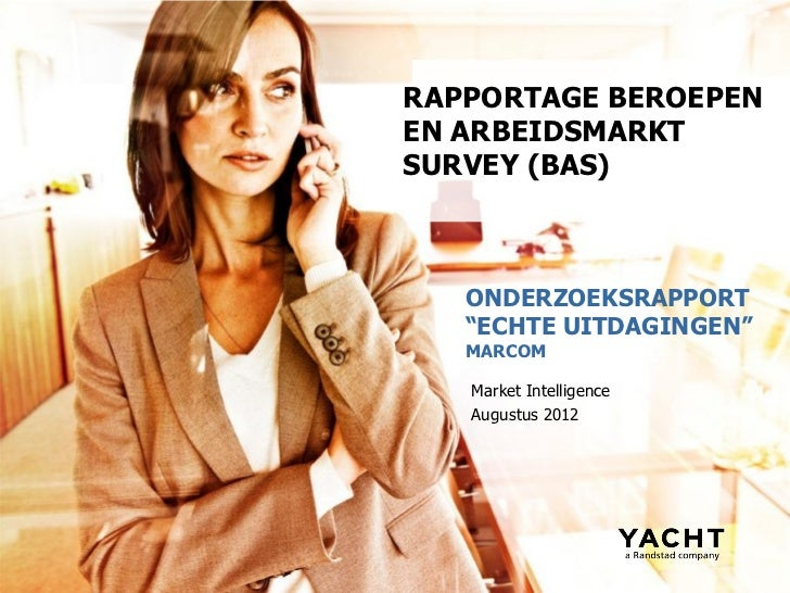 """RAPPORTAGE BEROEPENEN ARBEIDSMARKTSURVEY (BAS)   ONDERZOEKSRAPPORT   """"ECHTE UITDAGINGEN""""   MARCOM   Market Intelligence   ..."""