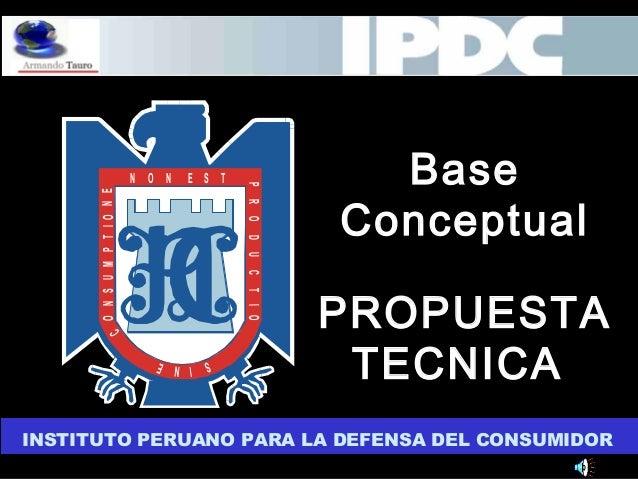 INSTITUTO PERUANO PARA LA DEFENSA DEL CONSUMIDOR N O N E S T PRODUCTIO SINE C ONSUMPTIONE PROPUESTA TECNICA Base Conceptual