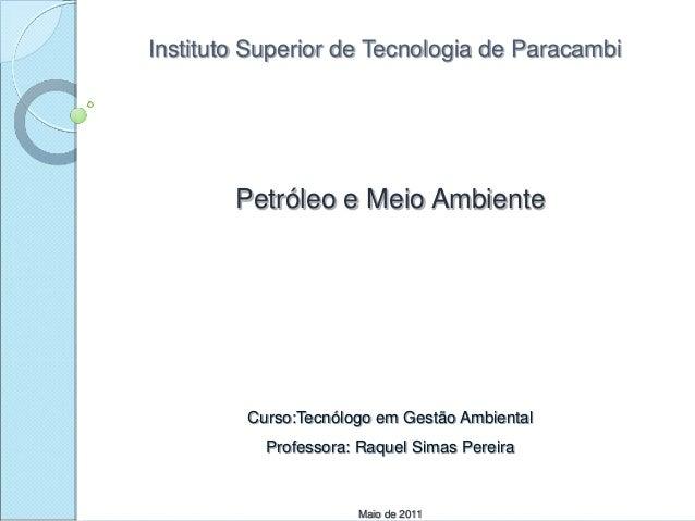 Instituto Superior de Tecnologia de Paracambi Petróleo e Meio Ambiente Curso:Tecnólogo em Gestão Ambiental Professora: Raq...