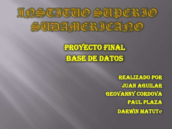 Proyecto Final BASE DE DATOS               Realizado Por               Juan Aguilar          Geovanny Cordova             ...
