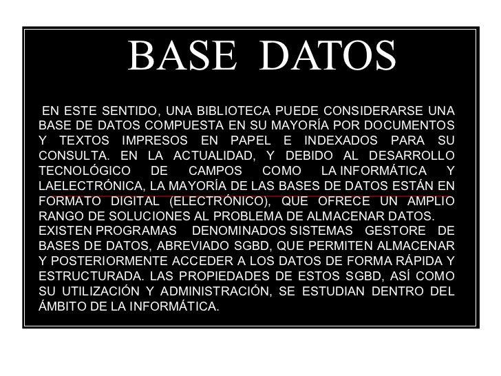 BASE  DATOS  EN ESTE SENTIDO, UNA BIBLIOTECA PUEDE CONSIDERARSE UNA BASE DE DATOS COMPUESTA EN SU MAYORÍA POR DOCUMENTOS ...