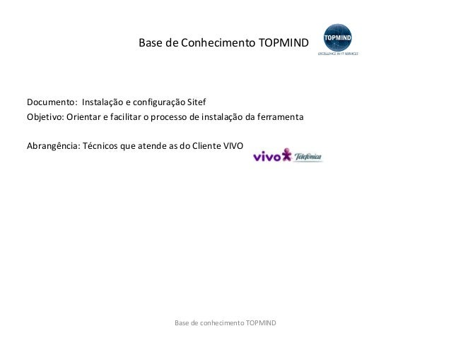 Base de Conhecimento TOPMIND  Documento: Instalação e configuração Sitef Objetivo: Orientar e facilitar o processo de inst...
