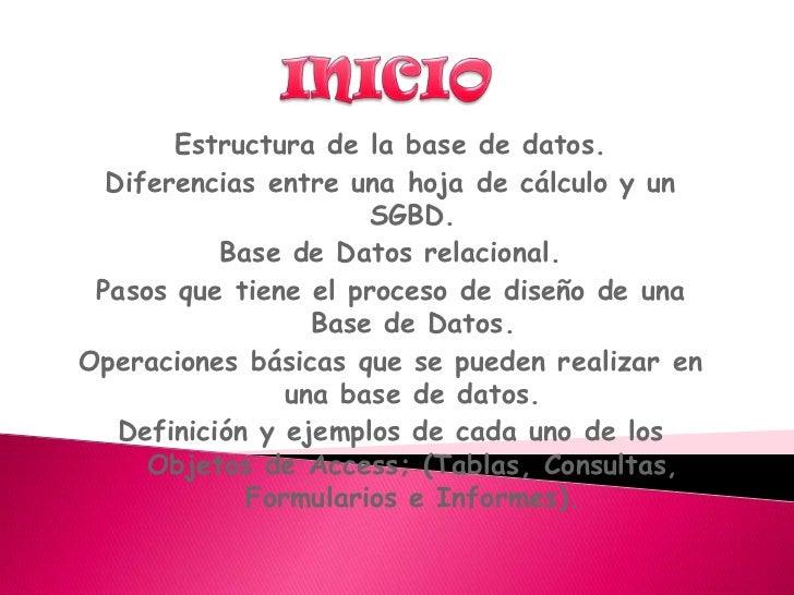 INICIO <br />Estructura de la base de datos.<br />Diferencias entre una hoja de cálculo y un SGBD.<br />Base de Datos rela...