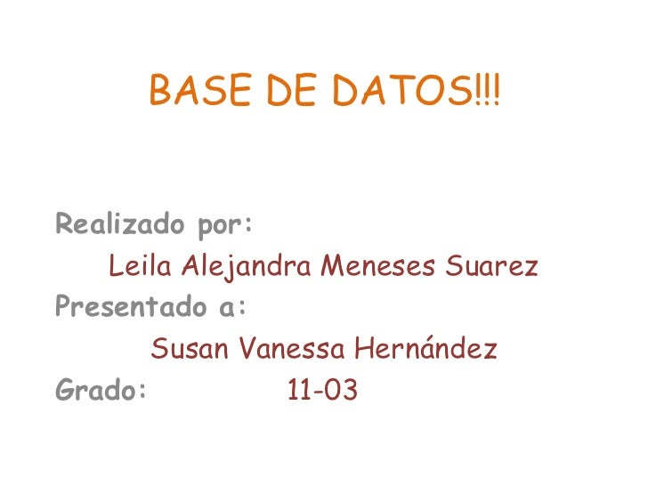 BASE DE DATOS!!!<br />Realizado por:<br />Leila Alejandra Meneses Suarez<br />Presentado a:<br />Susan Vanessa Hernández<b...